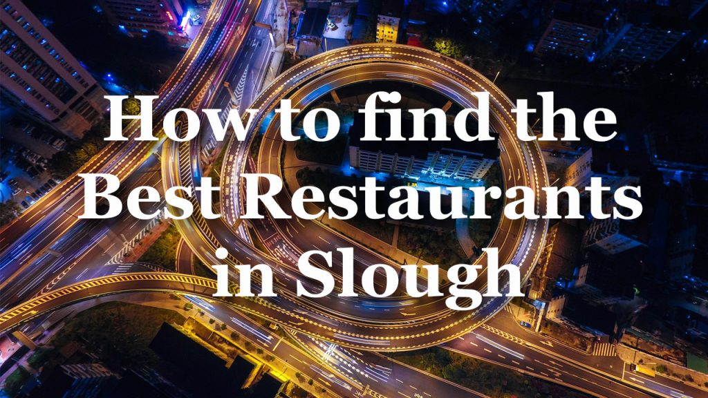 How to find the Best Restaurants in Slough