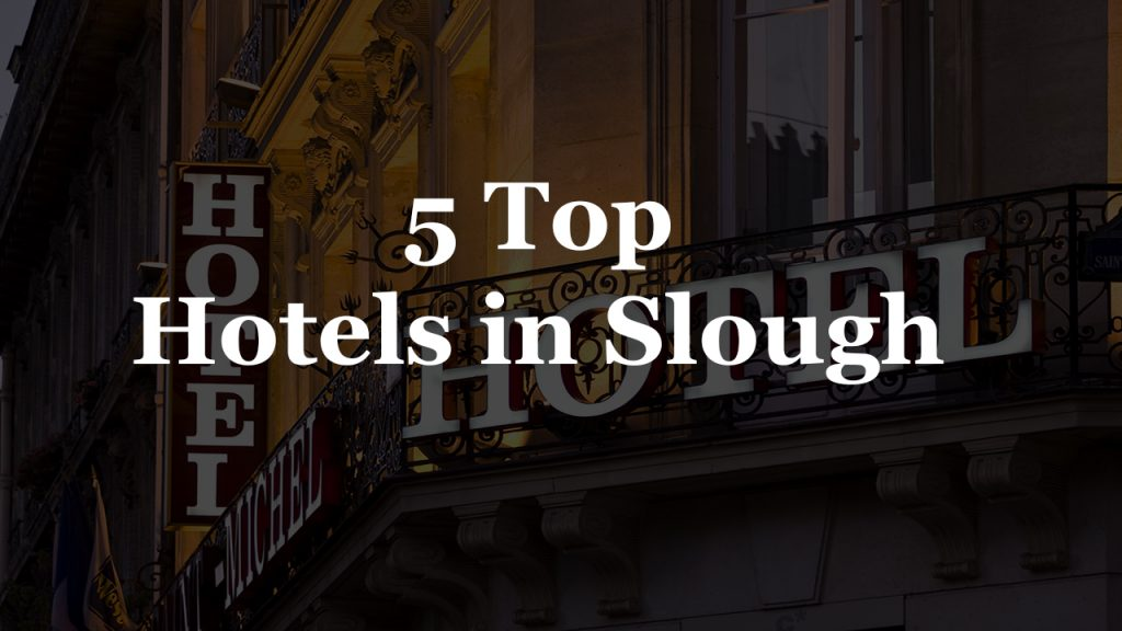 5 Top Hotels in Slough